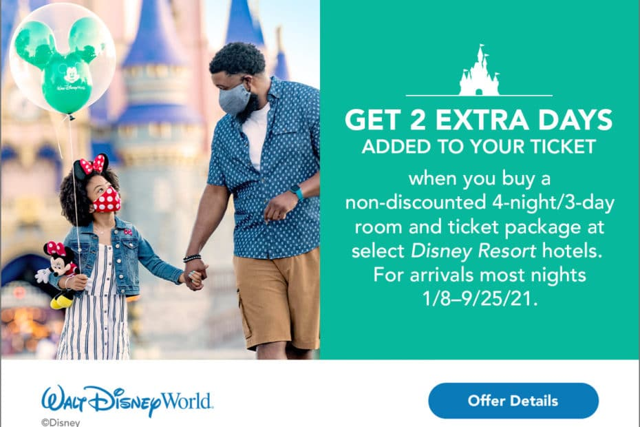 A Walt Disney World offer to get 2 extra days added to your ticket on room and ticket packages for Walt Disney World Resort hotels.